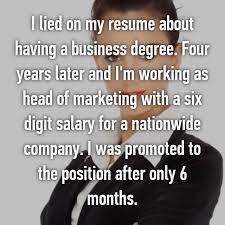 I lied on my resume about having a business degree. Four years later and I