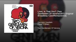 love is that you two gentlemen of verona original broadway two gentlemen of verona 1971 original broadway cast remastered