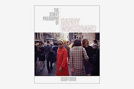 the street philosophy of garry winogrand by garry winogrand and geoff dyer