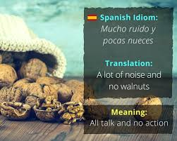 fascinating idioms in different languages idiom mucho ruido y pocas nueces