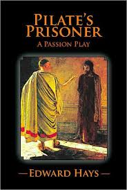 PILATE'S PRISONER: A Passion Play by <b>Edward</b> Hays, Paperback ...