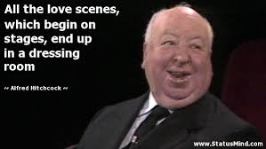 Alfred Hitchcock Quotes Gorgeous All The Love Scenes Which Begin On Stages End Up StatusMind