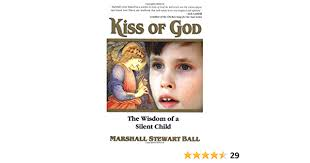 Kiss of God: The Wisdom of a Silent Child: Ball, Marshall Stewart, Stewart  Ball, Marshall: 9781558747432: Amazon.com: Books