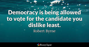 Voting Quotes Impressive Democracy Is Being Allowed To Vote For The Candidate You Dislike