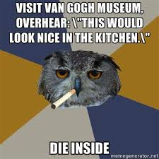 THE LIGHTER SIDE: humor in art, part 2 (Art Student Owl meme ... via Relatably.com
