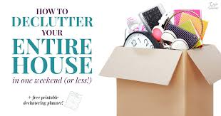 de clutter how to declutter your entire home in one weekend or less