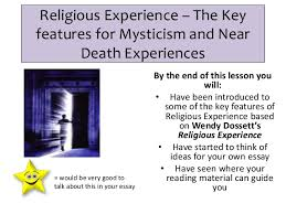 key features of mysticism and n d e religious experience the key features for mysticism and near death experiences by the end of