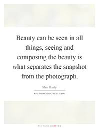 Quotes About Seeing Beauty Best Of Beauty Can Be Seen In All Things Seeing And Composing The