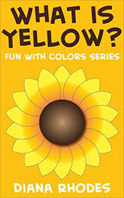 What is Yellow? (Fun With Colors) - Kindle edition by Rhodes, Diana.  Children Kindle eBooks @ Amazon.com.