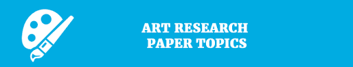 hottest research paper topics matching your interests art research paper topics