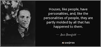 Quotes About Houses Louis Bromfield quote Houses like people have personalities and 1