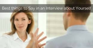 best things to say in an interview best things to say and not say in an interview about yourself wisestep