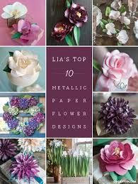 Paper Flower Designs My Top 10 Paper Flowers Lia Griffith