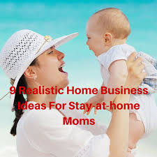 good business ideas for stay at home moms. 9 realistic home business ideas for stay-at-home moms good stay at