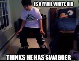 is a frail white kid thinks he has swagger - Loser Lopiano - quickmeme via Relatably.com