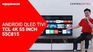 Mua Android QLED Tivi TCL 4K 55 inch 55C815 Giá Tốt