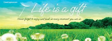 Facebook Cover Christian Quotes Best of Life Is A Gift Never Forget To Enjoy And Bask Facebook Cover Life