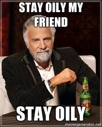 stay oily my friend stay oily - The Most Interesting Man In The ... via Relatably.com