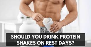 you drink protein shakes on rest days