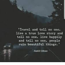 Kahlil Gibran Quotes On Beauty Best of Travel And Tell No One Live A True Love Story And Tell No One Live