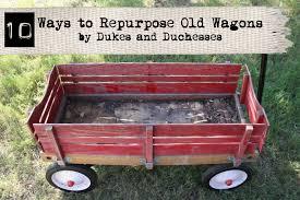 Repurposed 10 Ways To Repurpose Old Wagons Dukes And Duchesses