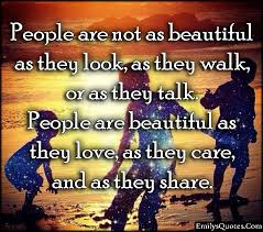 Beautiful Quotes To Share Best Of People Are Not As Beautiful As They Look As They Walk Or As They