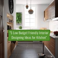 Budget Design Interiors Low Budget Interior Designing Ideas For Kitchen Dream