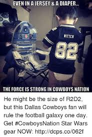 Is Dallas A2 Nation Of Fan Size One Galaxy Jersey But Will He Day Force A The Get Diaper In Witten Cowboys Be Even Meme On Me cowboysnation R2d2 amp; Rule Httpdcpsco062f Now Strong Gear This Star Might Wars Football