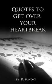 Heartbreak Quotes Cool Quotes To Get Over Your Heartbreak By Sunday R