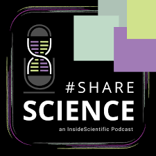 #ShareScience - an InsideScientific Podcast