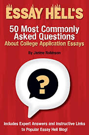 Essay Hells 50 Most Commonly Asked Questions About College Application Essays