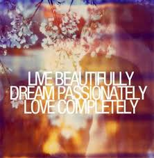 Live Beautifully Quotes Best Of Live Beautifully Dream Passionately Love Completely Words
