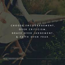 Christian Judgement Quotes Best Of Choose Encouragement Over Criticism Grace Over Judgement And Faith