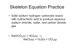 4 skeleton equation practice solid sodium hydrogen carbonate reacts with hydrochloric acid