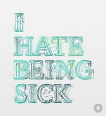 Sick Quotes Interesting I TOTALLY Hate Being Sick I Feel Like I'm Stuck In Some Other
