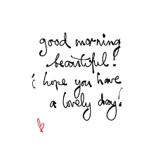 Good Morning Beautiful Quotes Tumblr Best Of Good Morning Beautiful I Hope You Have A Lovely Day Tumblr