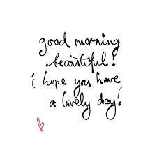 Good Morning Beautiful Quotes Tumblr Best Of Good Morning Beautiful I Hope You Have A Lovely Day Tumblr