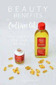 the beauty benefits of cod liver oil for healthy skin hair and nails not dressed as lamb