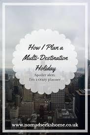 How I Plan A Multi Destination Holiday Nomad Seeks Home
