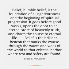 Belief Quotes Mesmerizing Belief Humble Belief Is The Foundation Of All Righteousness And