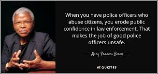 Mary Frances Berry Quote When You Have Police Officers Who Abuse New Police Officer Quotes