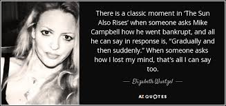 The Sun Also Rises Quotes Custom Elizabeth Wurtzel Quote There Is A Classic Moment In 'The Sun Also