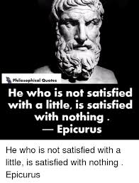 Epicurus Quotes 55 Awesome Philosophical Quotes He Who Is Not Satisfied With A Little Is