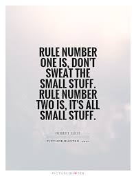 Don T Sweat The Small Stuff Quotes Adorable Rule Number One Is Don't Sweat The Small Stuff Rule Number Two