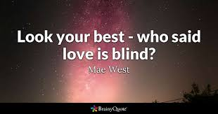 Love Is Blind Quotes Unique Look Your Best Who Said Love Is Blind Mae West BrainyQuote
