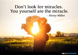 Miracle Quotes Best Don't Look For Miracles You Yourself Are The Miracle Henry