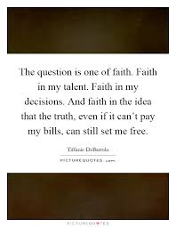 Talent Quotes Custom The Question Is One Of Faith Faith In My Talent Faith In My