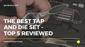 Tap And Die Set Chart The Top 5 Best Tap And Die Set Of 2019 Reviews With