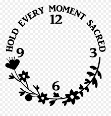 Sticker Horloge Citation Hold Every Moment Sacred Ambiance Clipart