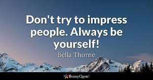 Quotes And Sayings About Being Yourself Best of Don't Try To Impress People Always Be Yourself Bella Thorne